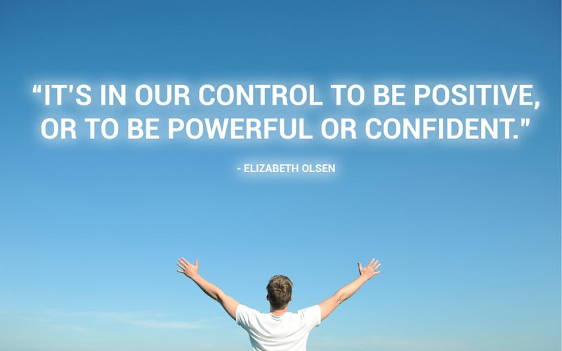 """It's In Our Control to Be Positive, Powerful or Confident"""