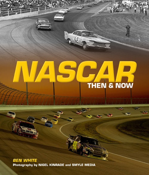 NASCAR Then & Now by Ben White