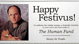Happy Festivus everyone! We got a lot of problems with you people, air your grievances in the comments below.