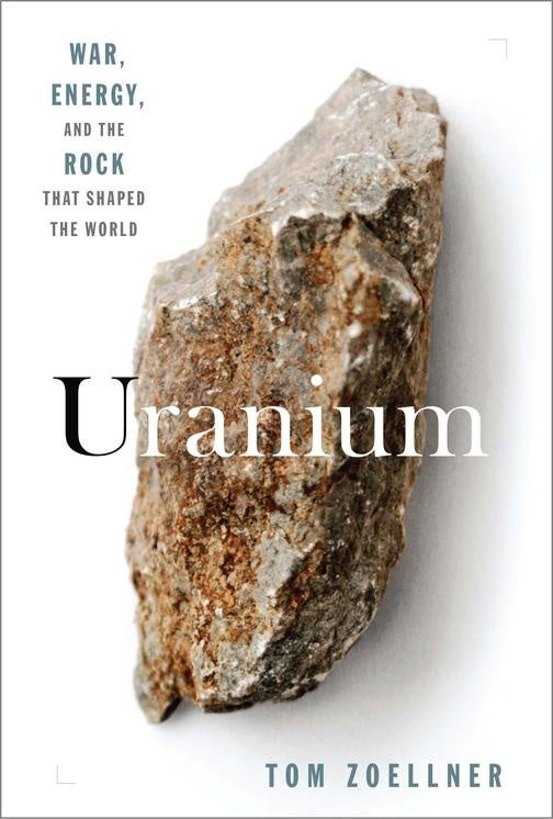 A History of Uranium, the Rock That Nuked the World