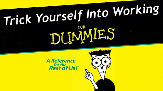 "Trick Yourself into Working by Breaking Down Tasks to a ""For Dummies"" Level"