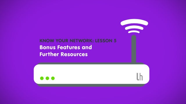 Know Your Network, Lesson 5: Bonus Features and Further Resources