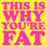 This si why your fat