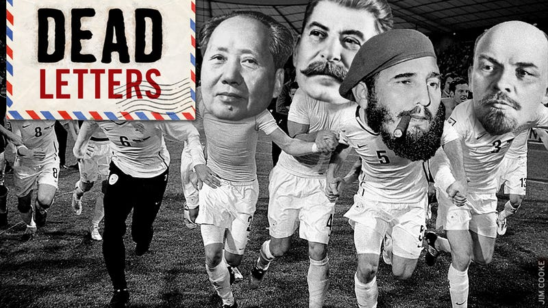Dead Letters: Chill With The Communist Soccer, You Idiots