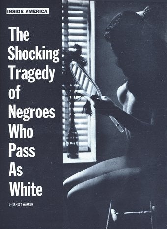 """The Shocking Tragedy Of Negroes Who Pass As White"""
