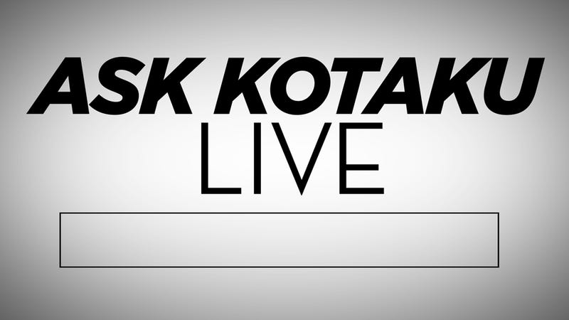 Ask The Kotaku Staff Anything, Live, Right Here