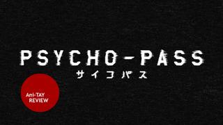 <i>Psycho-Pass</i>: Protonstorm's Ani-TAY Review