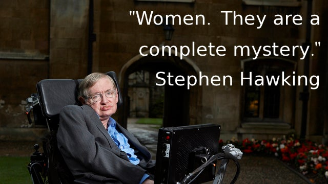 Stephen Hawking: Women Are a Complete Mystery