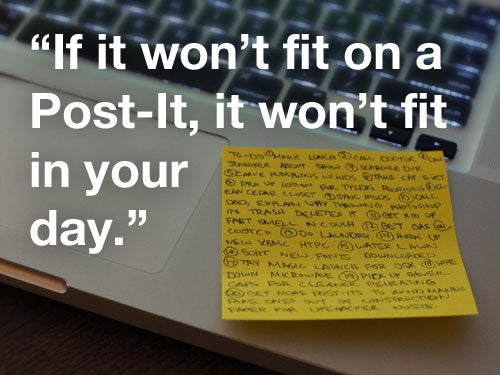 """If It Won't Fit On A Post-It, It Won't Fit In Your Day"""