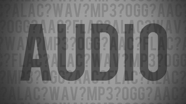 What's the Difference Between All These Audio Formats, and Which One Should I Use?