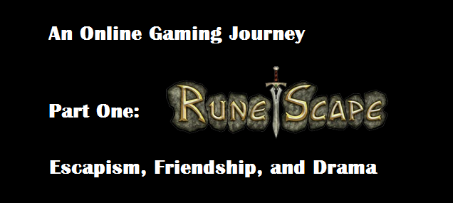 An Online Gaming Journey - Pt. 1: Escapism, Friendship, and Drama
