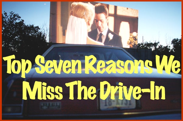 Top Seven Reasons We Miss The Drive-In