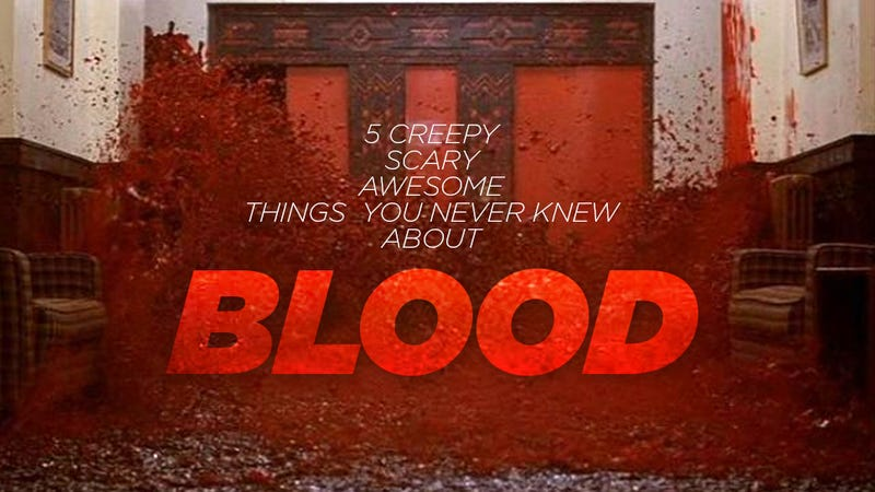 5 Creepy, Scary, Awesome Things You Never Knew About Blood