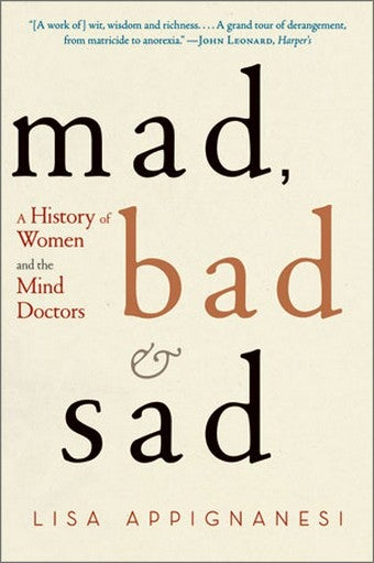 Mad, Bad & Sad: History Of Female Mental Illness Turns Into Indictment Of Psychotherapy