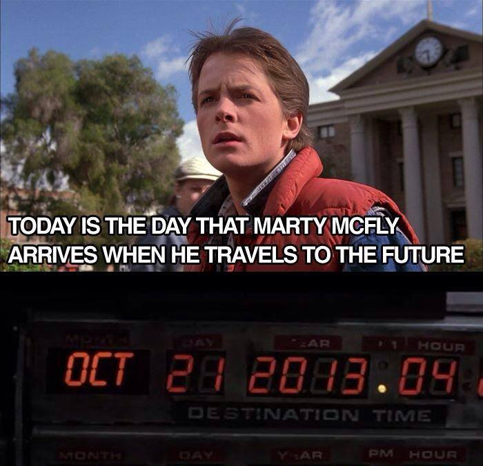 Today is the day Marty travels to in BTTF...Actually it's not