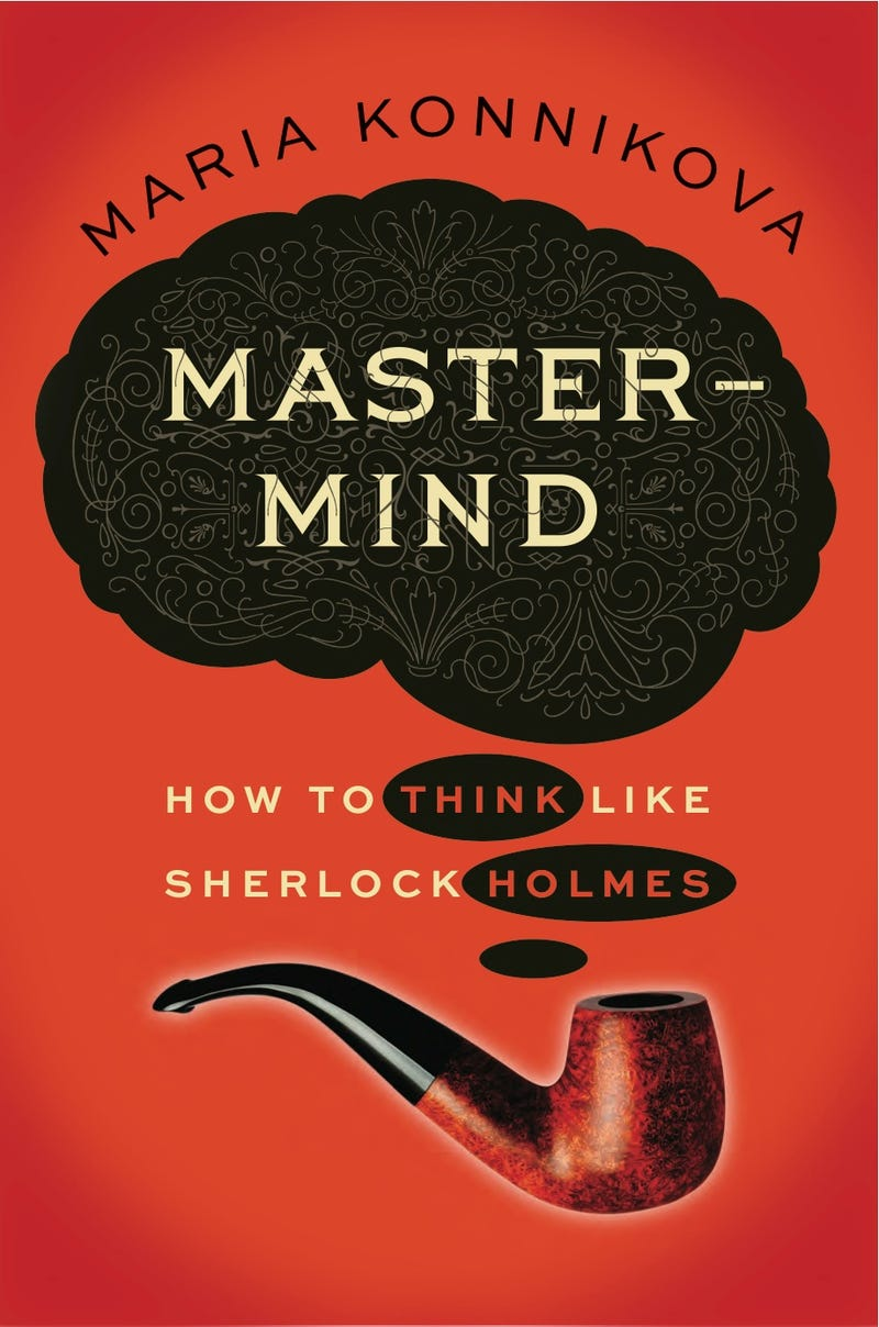 How to Think Like Sherlock Holmes — And Have a Better Life