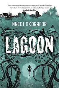 Nnedi Okorafor's Lagoon Shows Just How Messy First Contact Could Get