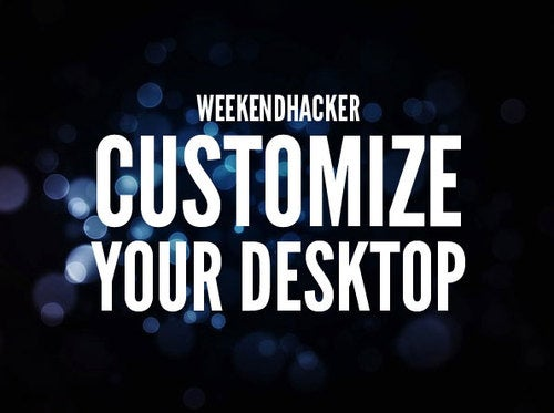Customize Your Desktop This Weekend