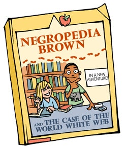 Negropedia Brown: The Case of the World White Web