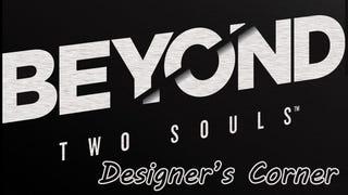 Designer's Corner: Beyond: Two Souls