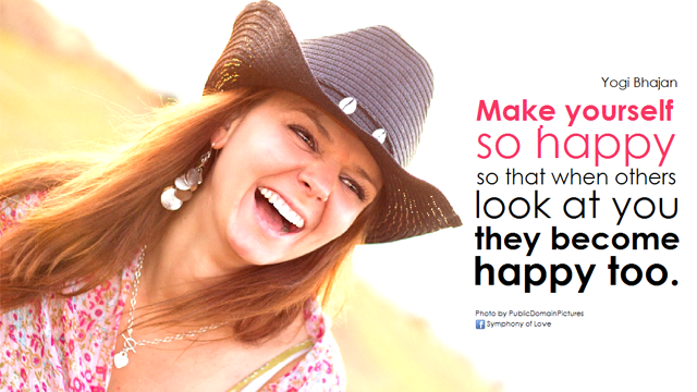"""""""Make Yourself Happy So When Others Look at You They Become Happy Too"""""""