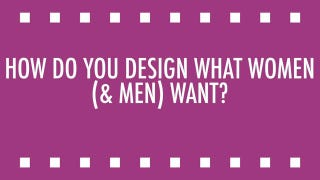 Designing What Women Want to Buy (and Men too!)