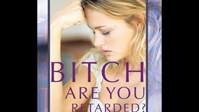 Why Is iTunes Selling a Book Called Bitch, Are You Retarded?