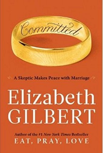Committed: In Which Elizabeth Gilbert Wrestles With More First-World Problems In The Third World