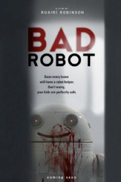 """Bad Robot The Movie: """"Don't Worry, Your Kids Are Perfectly Safe"""""""