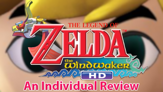 <i>The Legend of Zelda: The Wind Waker HD</i>; An Individual Review