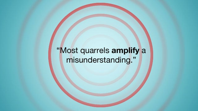 """Most Quarrels Amplify a Misunderstanding."""