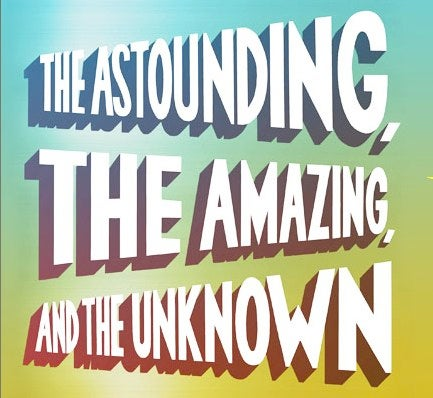 The Astounding, The Amazing, and the Unknown