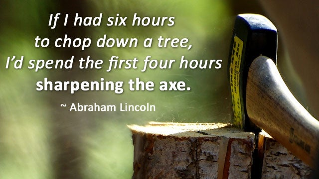 "Work Smarter and More Easily by ""Sharpening Your Axe"""