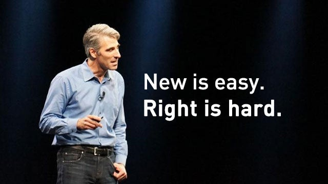 """New Is Easy, Right Is Hard"""