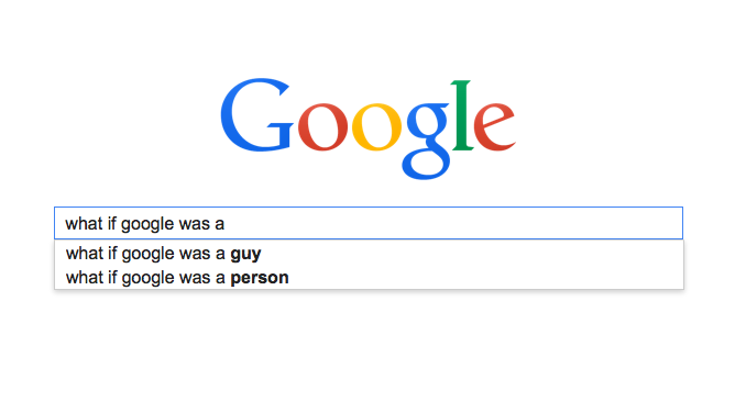 If Google Was A Guy He'd Probably Be Really Annoyed