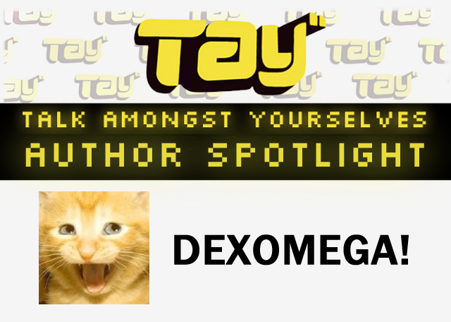 TAY Author Spotlight: Dexomega!