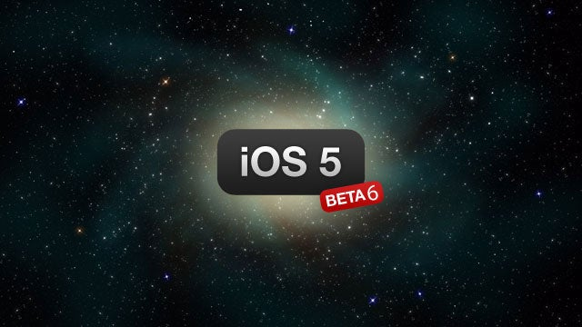 Apple Seeds iOS 5 Beta 6 to Developers