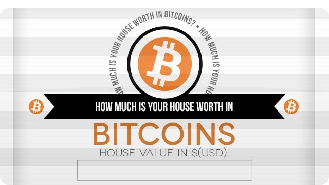 How Much Is Your House Worth In Bitcoins?
