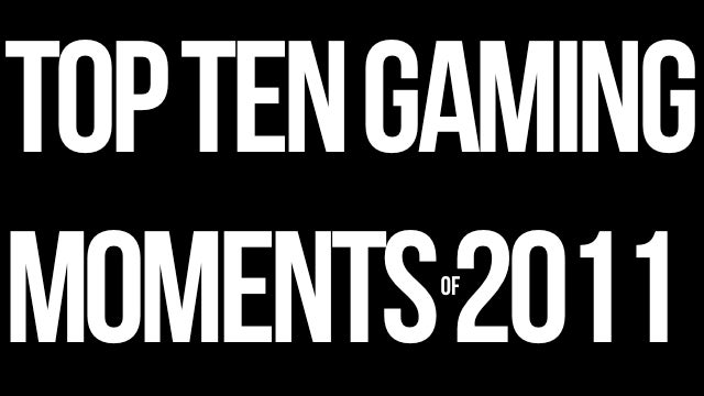 My Top 10 Moving Moments in Gaming 2011