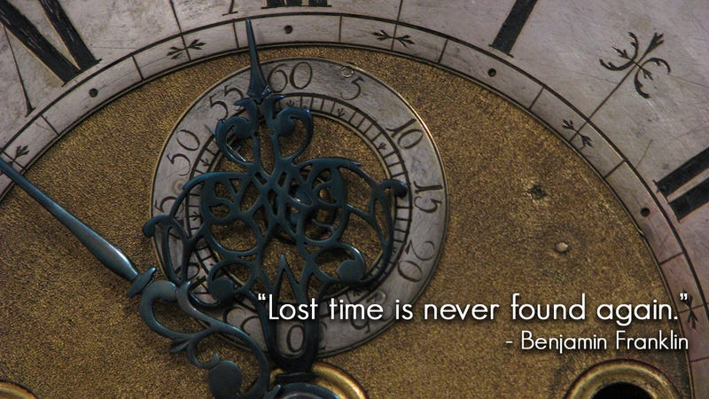 """Lost Time is Never Found Again"""