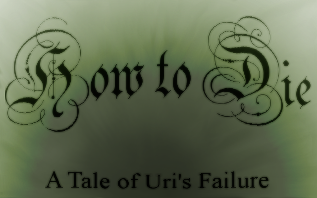 How to Die: A Tale of Uri's Failure