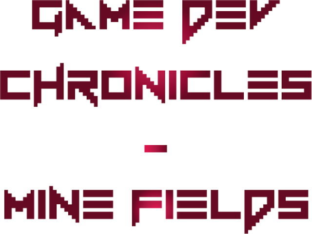 Game Dev Chronicles - Mine Fields