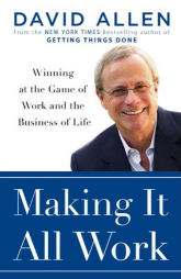David Allen's Making It All Work a New Look at GTD