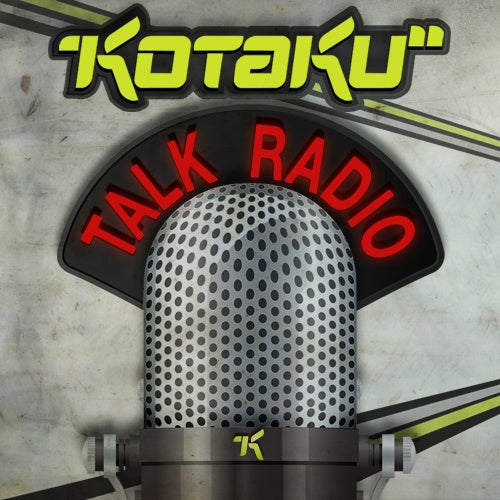 Podcast Complete — Stream Or Download The Lastest Kotaku Talk Radio Show Here