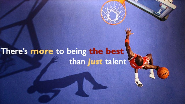 """There's More to Being the Best than Just Talent"""
