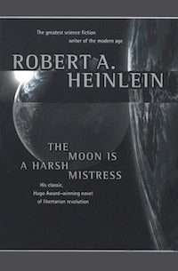 Heinlein's The Moon Is A Harsh Mistress Goes Dismayingly Easy On Its Characters