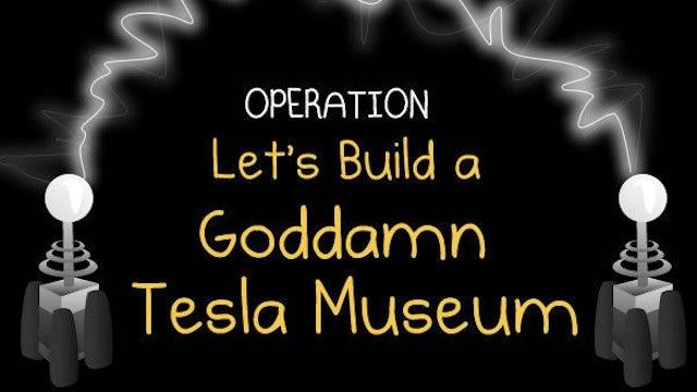 Crowdfund a goddamn Nikola Tesla museum!