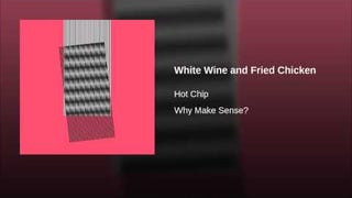 Title: White Wine and Fried Chicken | Artist: Hot