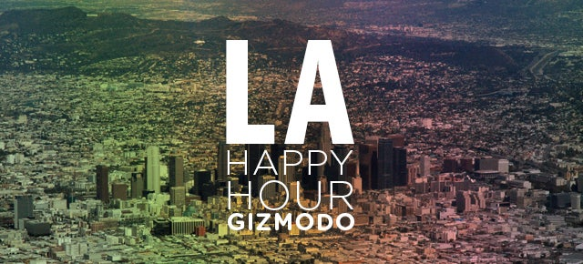 Join Gizmodo for a Los Angeles Happy Hour Tonight