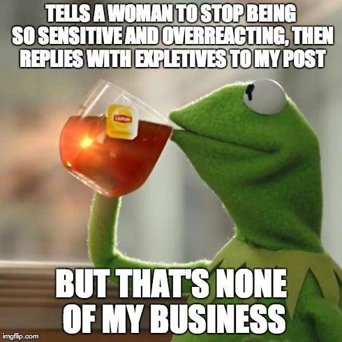 Kermit the Frog understands me...